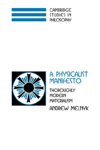 A Physicalist Manifesto: Thoroughly Modern Materialism. By Andrew Melnyk