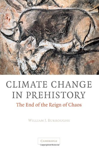 Climate Change in Prehistory: The End of the Reign of Chaos, Burroughs, William James