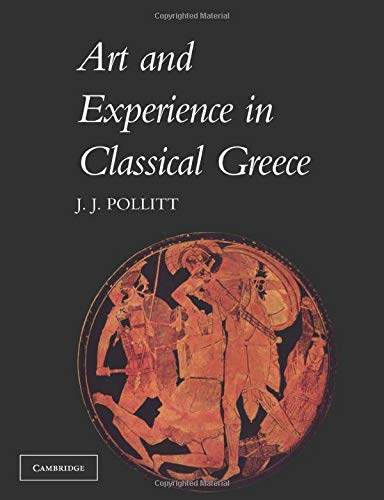 Art and Experience in Classical Greece, Pollitt, Jerome Jordan