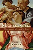 Michelangelo: The Artist, the Man and his Times