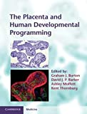 The Placenta and Human Developmental Programming (Cambridge Medicine)