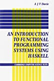 An introduction to functional programming systems using Haskell