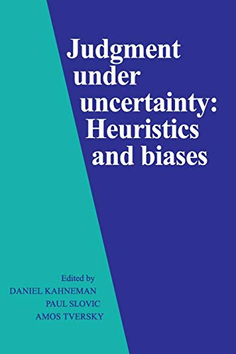 Judgment under Uncertainty: Heuristics and Biases, by Kahneman, D., Slovic, P., & Tversky, A