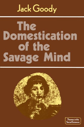 The Domestication of the Savage Mind, by Jack Goody