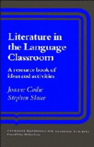 Literature in the Language Classroom: A Resource Book of Ideas and Activities (Cambridge Handbooks for Language Teachers)