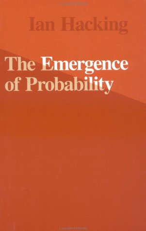 The   Emergence of Probability: A Philosophical Study of Early Ideas About robability, Induction and Statistical Inference   by Ian Hacking (Author) /069102409X