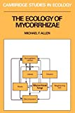 The Ecology of Mycorrhizae (Cambridge Studies in Ecology) by Michael F. Allen, et al
