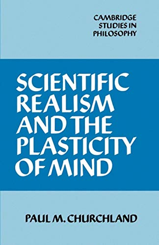 Scientific Realism and the Plasticity of Mind, by Churchland, P.M.