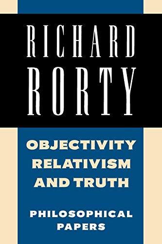 Objectivity, Relativism, and Truth: Philosophical Papers, by Rorty, R.