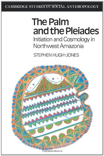 24: The Palm and the Pleiades: Initiation and Cosmology in Northwest Amazonia (Cambridge Studies in Social Anthropology), Hugh-Jones, Stephen