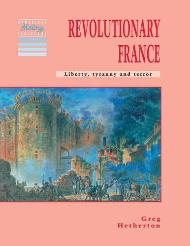 Revolutionary France: Liberty, Tyranny and Terror (Cambridge History Programme Key Stage 3)
