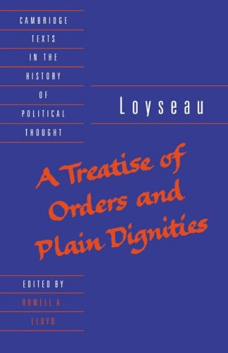 A Treatise of Orders and Plain Dignities (Cambridge Texts in the History of Political Thought), Loyseau, Charles