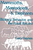 Mammoths, Mastodons, and Elephants: Biology, Behavior, and the Fossil Record