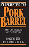 Perpetuating the Pork Barrel : Policy Subsystems and American Democracy