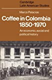 Coffee in Colombia, 1850-1970: An Economic, Social and Political History