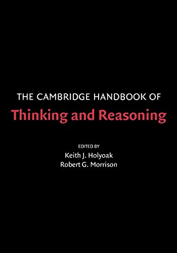 The Cambridge Handbook of Thinking and Reasoning, by Holyoak, K.J. (Ed) & R.G. Morrison (Ed)