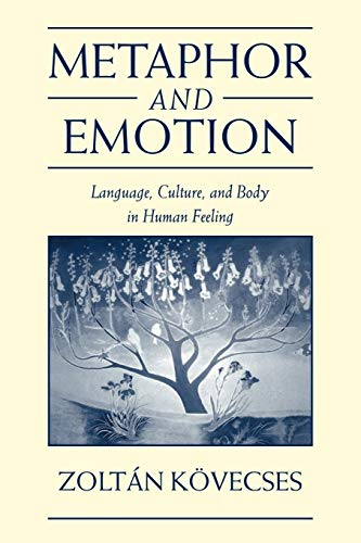Metaphor and Emotion: Language, Culture, and Body in Human Feeling (Studies in Emotion and Social Interaction)