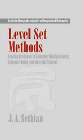 Level Set Methods : Evolving Interfaces in Computational Geometry, Fluid Mechanics, Computer Vision, and Materials Science (Cambridge Monographs on Applied and Computational Mathematics) by J. A. Sethian, et al