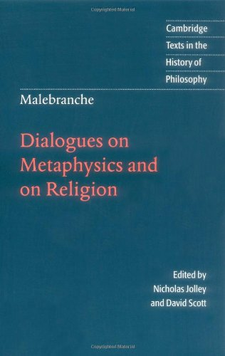 Malebranche: Dialogues on Metaphysics and on Religion (Cambridge Texts in the History of Philosophy)