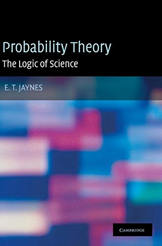 Probability Theory : The Logic of Science by E. T. Jaynes (Author), G. Larry Bretthorst (Editor)