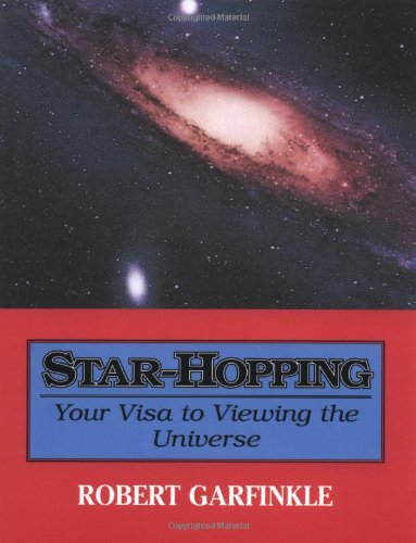 Star-Hopping: Your Visa to Viewing the Universe, Garfinkle, Robert A.