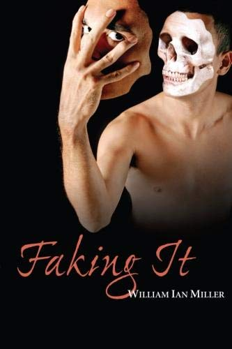Faking It, by Miller, W.I.