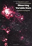 Observing Variable Stars: A Guide for the Beginner, Levy, David H.