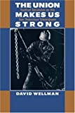 The Union Makes Us Strong: Radical Unionism on the San Francisco Waterfront, Wellman, David