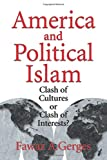 America and Political Islam : Clash of Cultures or Clash of Interests? - by Fawaz A. Gerges