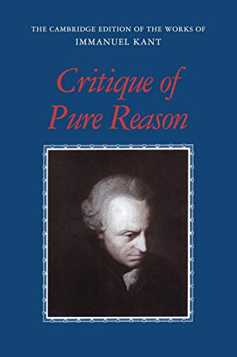 Critique of Pure Reason (The Cambridge Edition of the Works of Immanuel Kant in Translation), by Kant, I.