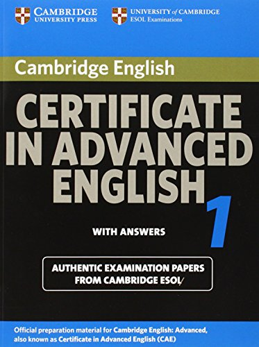 Cambridge Certificate in Advanced English 1 for updated exam Student's Book with answers: Official Examination papers from University of Cambridge ESOL Examinations (CAE Practice Tests)
