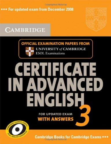 Cambridge Certificate in Advanced English 3 for Updated Exam Student's Book with answers: Examination Papers from University of Cambridge ESOL Examinations (CAE Practice Tests)