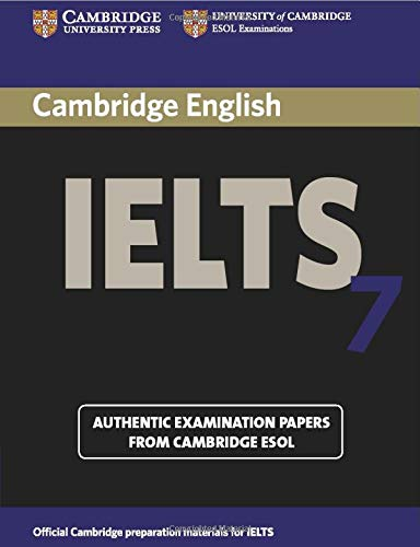 Cambridge IELTS 7 Student's Book with Answers: Examination Papers from University of Cambridge ESOL Examinations (IELTS Practice Tests)