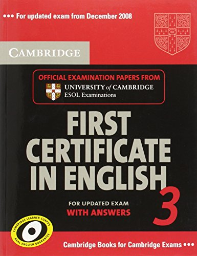 Cambridge First Certificate in English 3 for Updated Exam Student's Book with answers: Examination Papers from University of Cambridge ESOL Examinations (FCE Practice Tests)