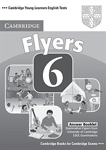 Cambridge Young Learners English Tests 6 Flyers Answer Booklet: Examination Papers from University of Cambridge ESOL Examinations (No. 6)