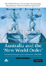 Australia and the New World Order: From Peacekeeping to Peace Enforcement: 1988-1991 (Official History of Australian Peacekeeping, Humanitarian and Post-Cold War Operations) (Volume 2)