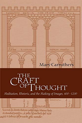 The Craft of Thought: Meditation, Rhetoric, and the Making of Images, 400-1200 (Cambridge Studies in Medieval Literature)