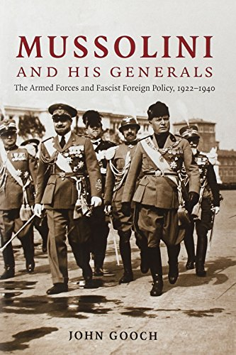 Mussolini and his Generals: The Armed Forces and Fascist Foreign Policy, 1922-1940 (Cambridge Military Histories), Gooch, John