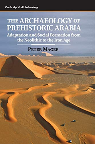 PDF The Archaeology of Prehistoric Arabia Adaptation and Social Formation from the Neolithic to the Iron Age Cambridge World Archaeology