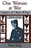 One woman at war : letters of Olive King 1915-1920 / edited and with an introduction by Hazel King.