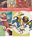 Bottersnikes and other lost things : a celebration of Australian illustrated children's books / Juliet O'Conor.