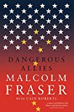 Dangerous allies / Malcolm Fraser with Cain Roberts.