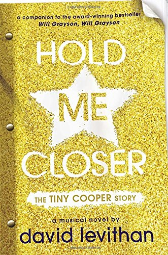 Hold me closer : the Tiny Cooper story : a musical in novel form (or, a novel in musical form) / by David Levithan.
