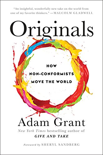 Originals: How Non-Conformists Move the World, Grant, Adam