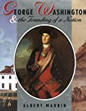 Book Cover: George Washington And The Founding Of A Nation by Albert Marrin