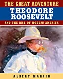 Book Cover: The Great Adventure: Theodore Roosevelt And The Rise Of Modern America by Albert Marrin