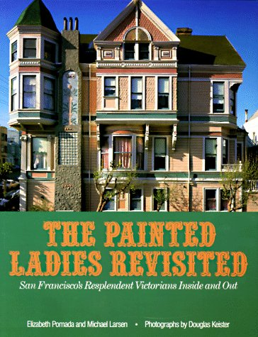 Painted Ladies Revisited: San Francisco's Resplendent Victorians Inside and Out, Elizabeth Pomada; Michael Larsen