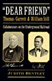 """Dear Friend"": Thomas Garrett & William Still : Collaborators on the Underground Railroad"