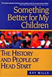Something Better for My Children: The History and People of Head Start - book cover picture
