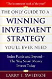 Only Guide To Winning Investment Strategy You'll Ever Need,The : Index Funds and Beyond--The Way Smart Money Creates Wealth Today - book cover picture
